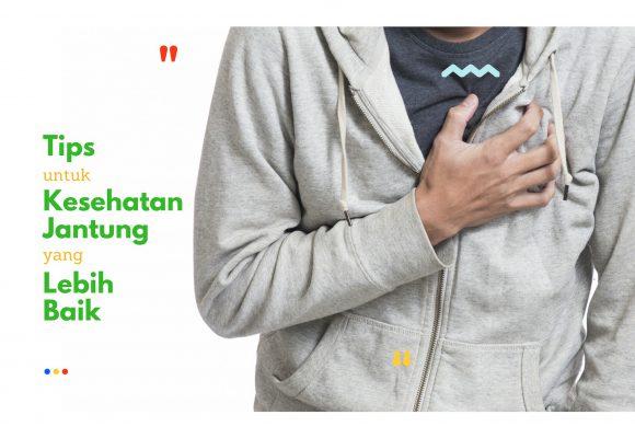 Tips untuk Kesehatan Jantung yang Lebih Baik
