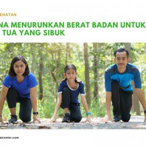Rencana Menurunkan Berat Badan Untuk Orang Tua yang Sibuk