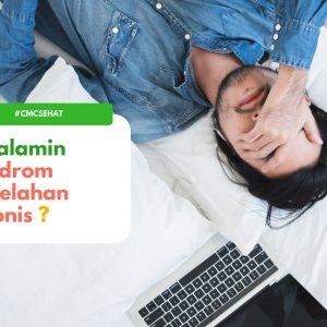 Sindrom kelelahan kronis: Sudah Tahu Belum?